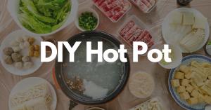 HOW TO DIY HOT POT AT HOME